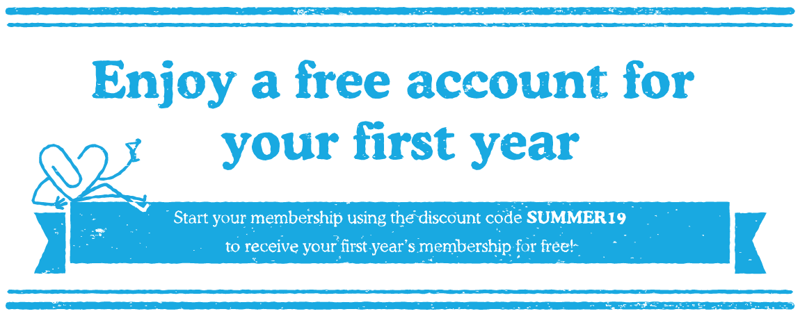 Enjoy a free account for your first year. Start your membership using the discount code SUMMER19 to receive your first year's membership for free!